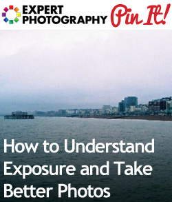 How to Understand Exposure and Take Better Photos1 How to Understand Exposure and Take Better Photos