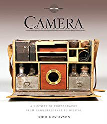 Camera: A History of Photography from Daguerreotype to Digital - Todd Gustavson
