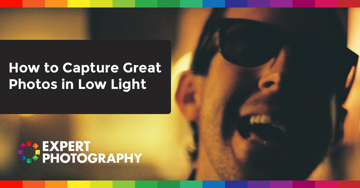 How To Capture Great Photos In Low Light  U00bb Expert Photography