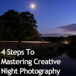 4 Steps To Mastering Creative Night Photography