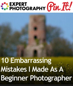 10 Embarrassing Mistakes I Made As A Beginner Photographer1 10 Embarrassing Mistakes I Made As A Beginner Photographer