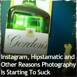 Instagram, Hipstamatic and Other Reasons Photography Is Starting To Suck