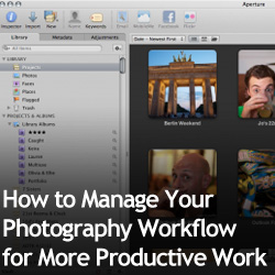 How to Manage Your Photography Workflow for More Productive Work