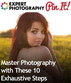 Master Photography with These 10 Exhaustive Steps Master Photography with These 10 Exhaustive Steps