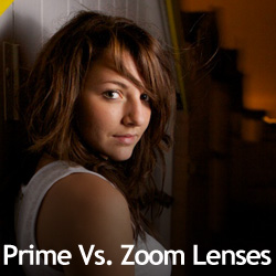 Prime Vs. Zoom Lenses