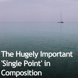 The Hugely Important 'Single Point' in Composition