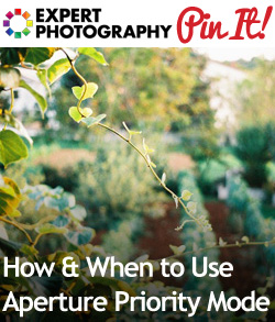 How When to Use Aperture Priority Mode How & When to Use Aperture Priority Mode