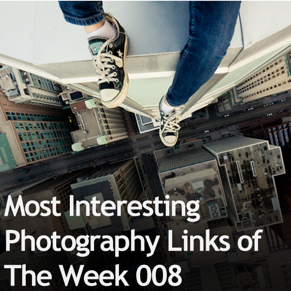 Most Interesting Photography Links of The Week 008 Most Interesting Photography Links of The Week 008