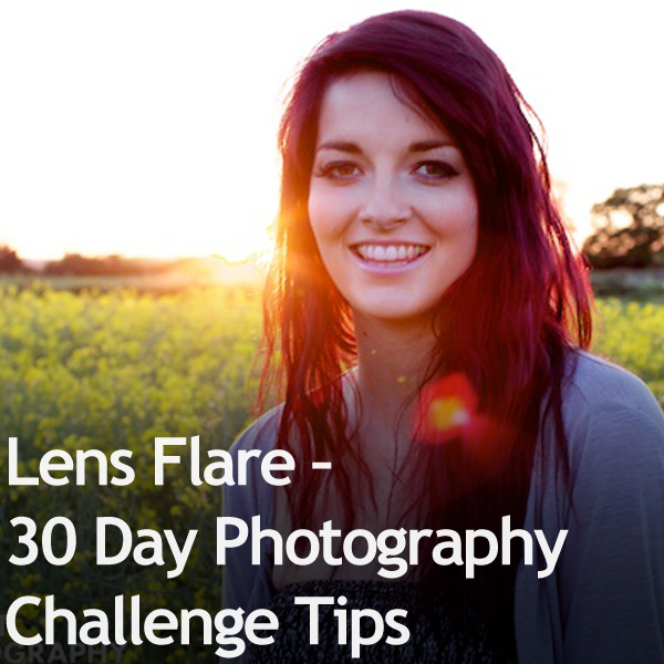 Lens Flare Lauren Lens Flare   30 Day Photography Challenge Tips