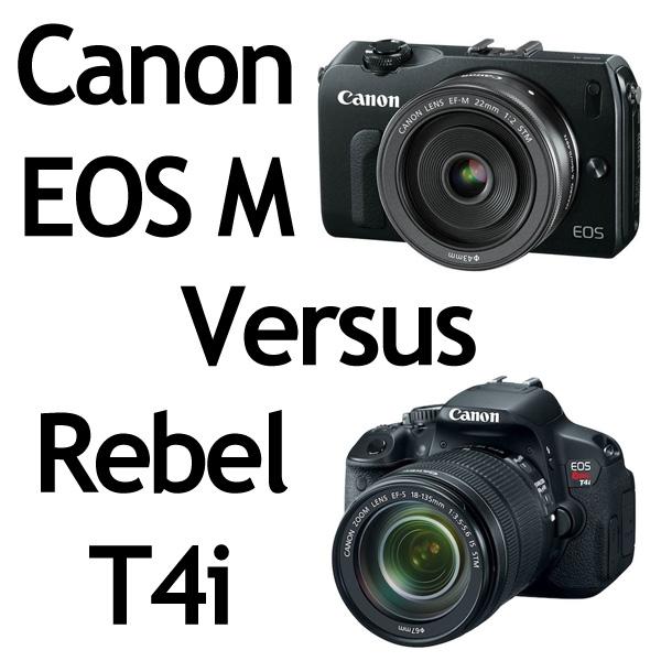 Canon EOS M Versus Canon EOS Rebel T4i Canon EOS M Versus Canon EOS Rebel T4i / 650D