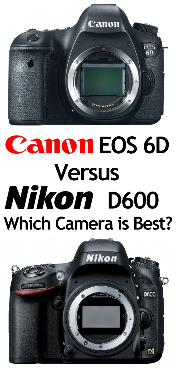 Canon 6D Vs. Nikon D600 Which Camera is Best Canon 6D Vs. Nikon D600   Which Camera is Best?