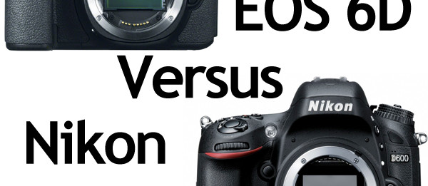 Canon 6D Vs. Nikon D600 – Which Camera is Best?