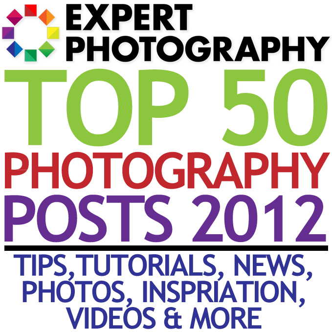 Top 50 Photography Posts 2012 - Tips, Tutorials, News, Photos, Inspiration, Videos and More