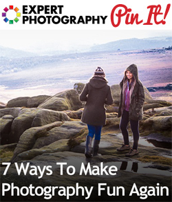 7 Ways To Make Photography Fun Again 7 Ways To Make Photography Fun Again