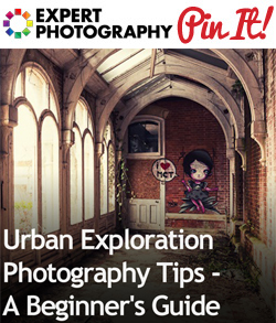Urban Exploration Photography Tips A Beginners Guide Urban Exploration Photography Tips   A Beginner's Guide