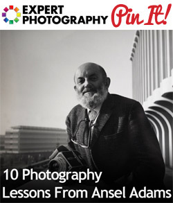 10 Photography Lessons From Ansel Adams 10 Photography Lessons From Ansel Adams