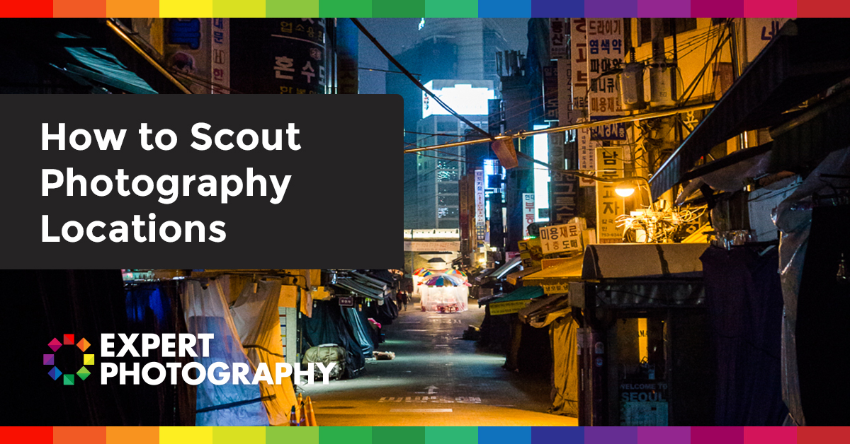 How To Scout Photography Locations  U00bb Expert Photography