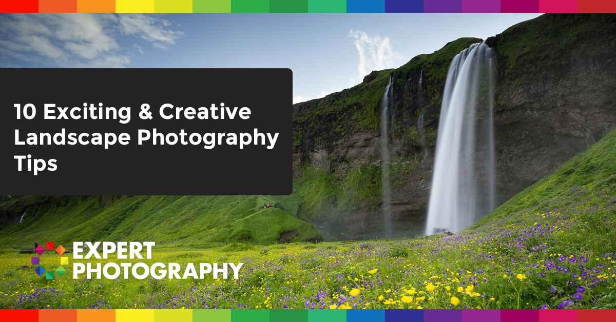 10 Creative And Inspirational Landscape Photography Tips
