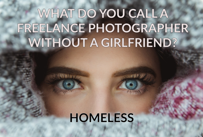 What do you call a freelance photographer without a girlfriend? Homeless. Best photography puns
