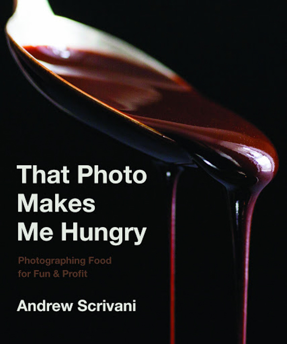 That Photo Makes Me Hungry: Photographing Food for Fun & Profit - Andrew Scrivani